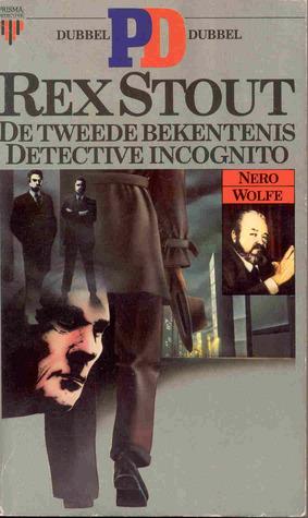 Detective Incognito - De tweede bekentenis  by  Rex Stout