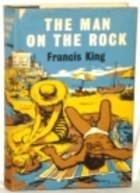 The Man on the Rock  by  Francis  King