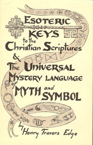 Esoteric Keys To The Christian Scriptures  by  Henry T. Edge