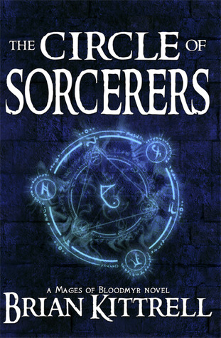 The Circle of Sorcerers (Mages of Bloodmyr, #1)  by  Brian Kittrell