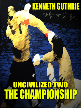 The Championship (Uncivilized Action Boxing Series)  by  Kenneth Guthrie