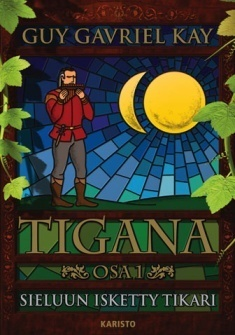 Tigana. Osa 1: Sieluun isketty tikari  by  Guy Gavriel Kay
