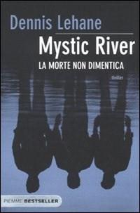 Mystic River. La morte non dimentica Dennis Lehane