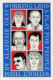 Working Legs: A Play for People Without Them  by  Alasdair Gray