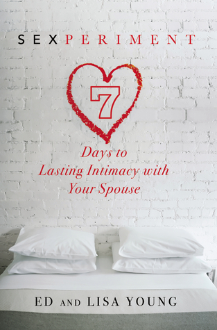 Sexperiment: 7 Days to Lasting Intimacy with Your Spouse Ed  Young