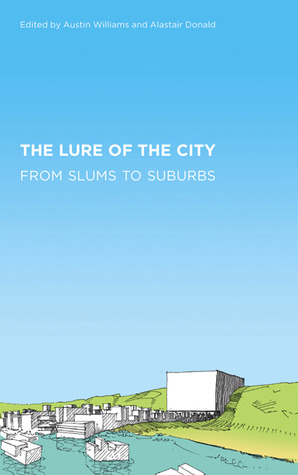 The Lure of the City: From Slums to Suburbs  by  Austin  Williams