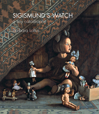 Sigismunds Watch: A Tiny Catastrophe  by  Barbara Loftus