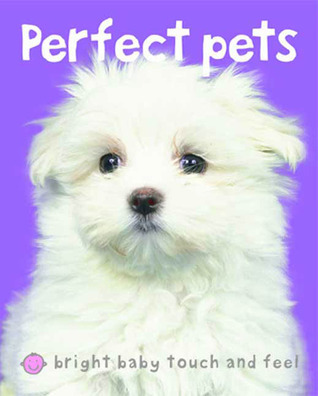 Perfect Pets (Bright Baby Touch and Feel Series)  by  Roger Priddy