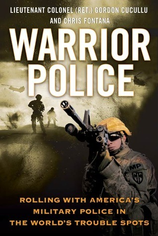 Warrior Police: Rolling with Americas Military Police in the Worlds Trouble Spots Gordon Cucullu