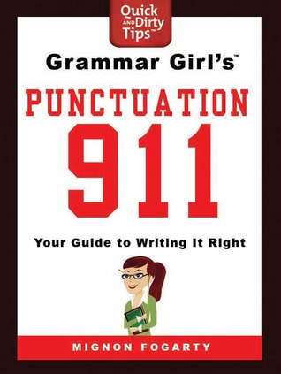 Grammar Girls Punctuation 911: Your Guide to Writing It Right  by  Mignon Fogarty