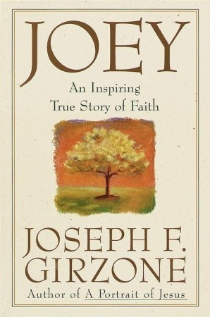 Joey: An inspiring true story of faith and forgiveness  by  Joseph F. Girzone