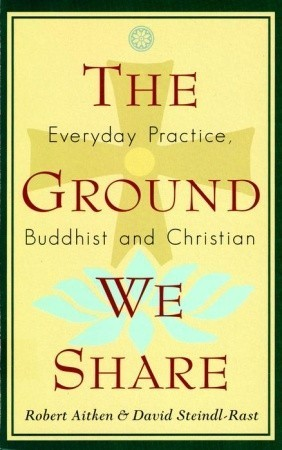 The Ground We Share: Everyday Practice, Buddhist and Christian Robert Aitken