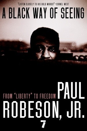 A Black Way of Seeing: From Liberty to Freedom  by  Paul Robeson Jr.