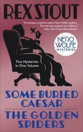 Some Buried Caesar/The Golden Spiders  by  Rex Stout