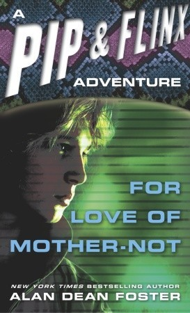 For Love of Mother-Not (Pip & Flinx Adventures, #1) Alan Dean Foster