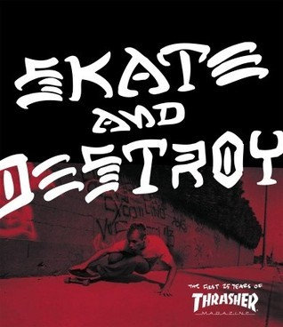 Thrasher Skate and Destroy: The First 25 Years of Thrasher Magazine High Speed Productions
