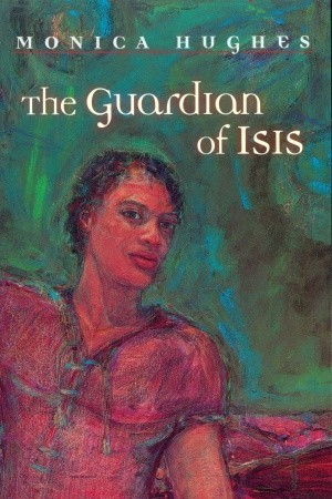 The Guardian of Isis (Isis, #2)  by  Monica Hughes