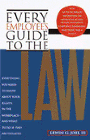 Every Employees Guide to the Law: Everything You Need to Know About Your Rights in the Workplace and What to Do If They Are Violated  by  Lewin G. Joel III
