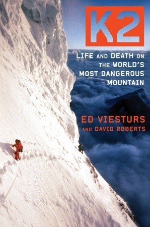 K2: Life and Death on the Worlds Most Dangerous Mountain  by  Ed Viesturs