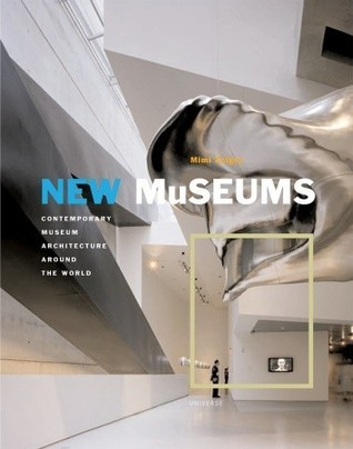 New Museums: Contemporary Museum Architecture Around the World Mimi Zeiger