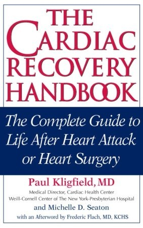 The Cardiac Recovery Handbook: The Complete Guide to Life After Heart Attack or Heart Surgery Paul Kligfield