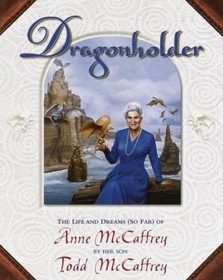 Dragonholder: The Life and Dreams (So Far) of Anne McCaffrey Todd J. McCaffrey