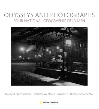 Odysseys and Photographs: Four National Geographic Field Men  by  Leah Bendavid-Val