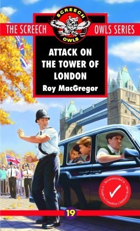 Attack on the Tower of London (Screech Owls, #19)  by  Roy MacGregor