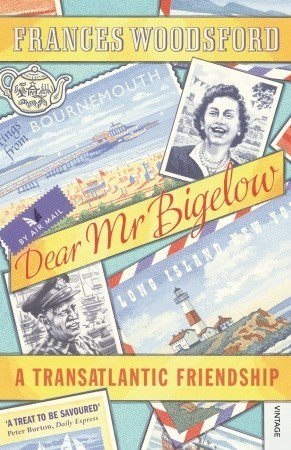 Dear Mr Bigelow: A Transatlantic Friendship Frances Woodsford