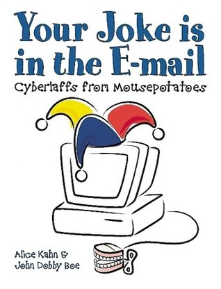 Your Joke Is in the E-Mail: Cyberlaffs from Mousepotatoes  by  John Dobby Boe