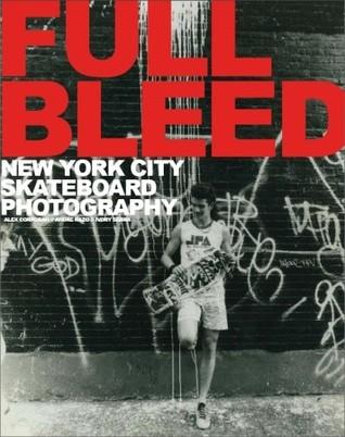 Full Bleed: New York City Skateboard Photography  by  Alex Corporan