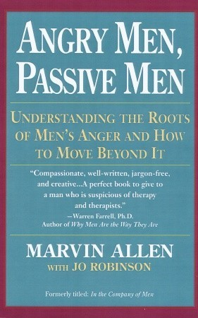 Angry Men, Passive Men: Understanding the Roots of Mens Anger and How to Move Beyond It  by  Marvin Allen