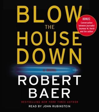 Blow the House Down: A Novel Robert Baer