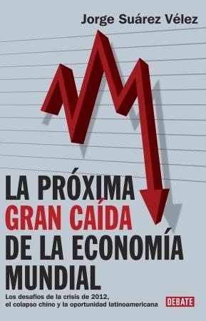 La proxima gran caída de la economía mundial Jorge Suarez Velez