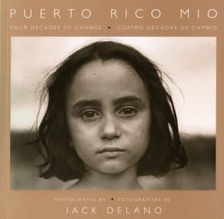 Puerto Rico Mio: Four Decades of Change, in Photographs  by  Jack Delano by Jack Delano