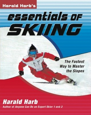 Harald Harbs Essentials of Skiing: The Fastest Way to Master the Slopes Harald R. Harb