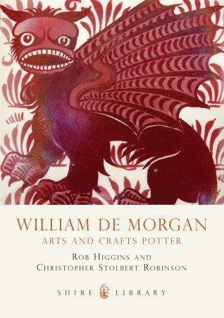 William De Morgan: Arts and Crafts Potter  by  Rob Higgins