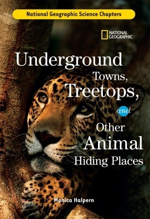 Science Chapters: Underground Towns, Treetops: and Other Animal Hiding Places Monica Halpern