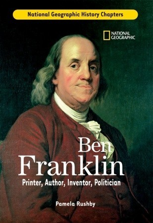 History Chapters: Ben Franklin: Printer, Author, Inventor, Politician Pamela Rushby