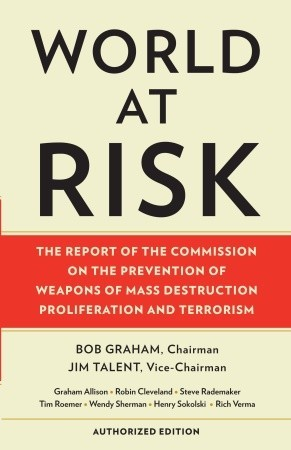 World at Risk: The Report of the Commission on the Prevention of Weapons of Mass Destruction Proliferation and Terrorism Daniel Robert Graham