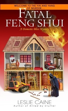 Fatal Feng Shui (A Domestic Bliss Mystery, #5) Leslie Caine
