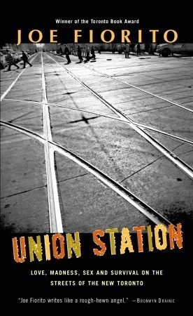 Union Station: Love, Madness, Sex and Survival on the Streets of the New Toronto  by  Joe Fiorito