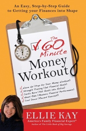 The 60-Minute Money Workout: An Easy Step-by-Step Guide to Getting Your Finances into Shape Ellie Kay