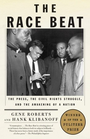 The Race Beat: The Press, the Civil Rights Struggle, and the Awakening of a Nation Gene Roberts