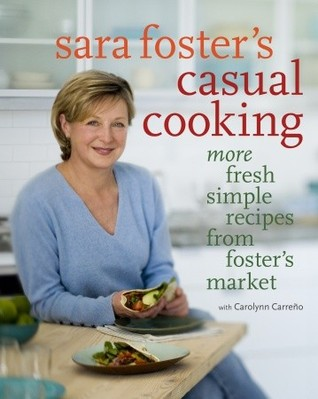 Sara Fosters Casual Cooking: More Fresh Simple Recipes from Fosters Market  by  Sara  Foster