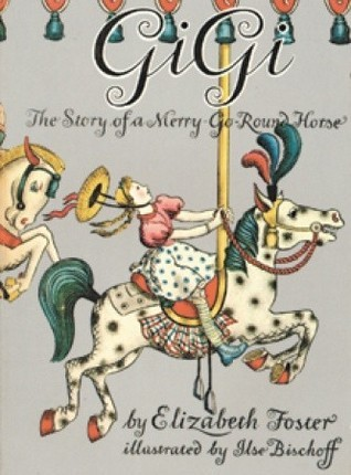 Gigi: The Story of a Merry-Go-Round Horse  by  Elizabeth  Foster