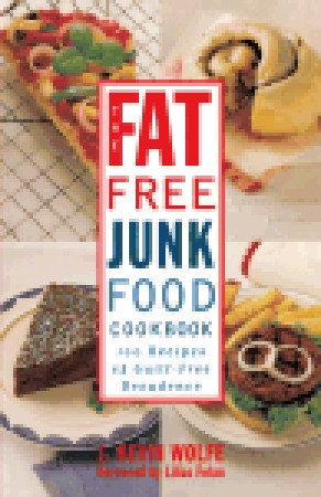 The Fat-free Junk Food Cookbook: 100 Recipes of Guilt-Free Decadence  by  J. Kevin Wolfe