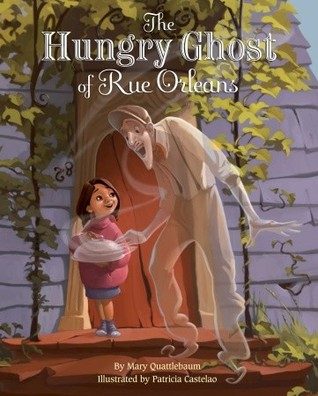 The Hungry Ghost of Rue Orleans Mary Quattlebaum