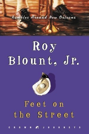 Feet on the Street: Rambles Around New Orleans  by  Roy Blount Jr.
