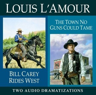 Bill Carey Rides West / The Town No Guns Could Tame Louis LAmour